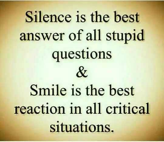 Friday Feeling - Silence is the best answer of all stupid questions & Smile is the best reaction in all critical situations . - ShareChat