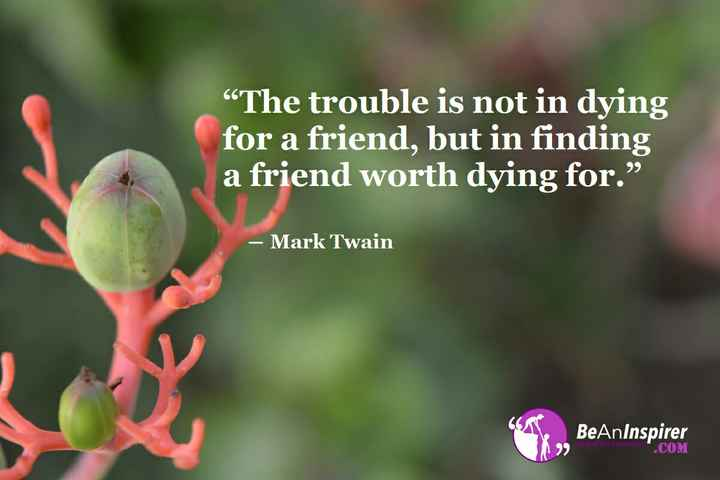 "Friendship Quotes - The trouble is not in dying for a friend , but in finding a friend worth dying for . "" - Mark Twain BeAnInspirer . COM - ShareChat"