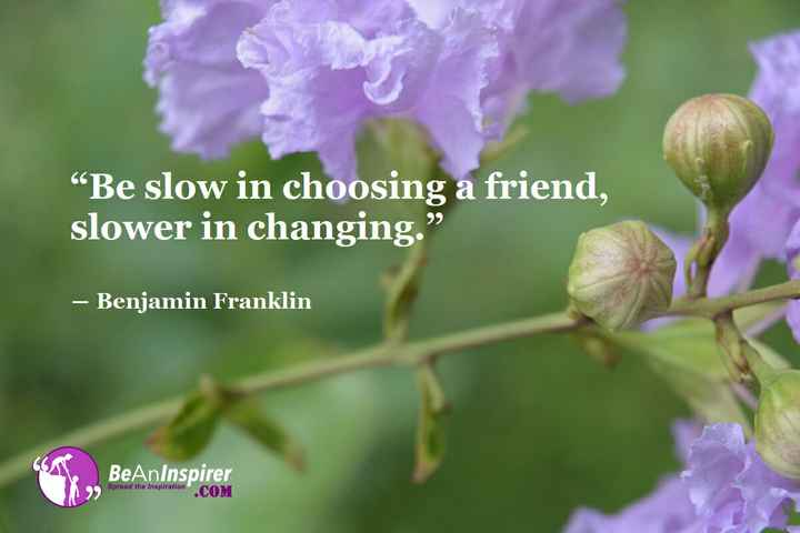 "Friendship Quotes - Be slow in choosing a friend , slower in changing . "" - Benjamin Franklin CO BeAnInspirer . COM - ShareChat"