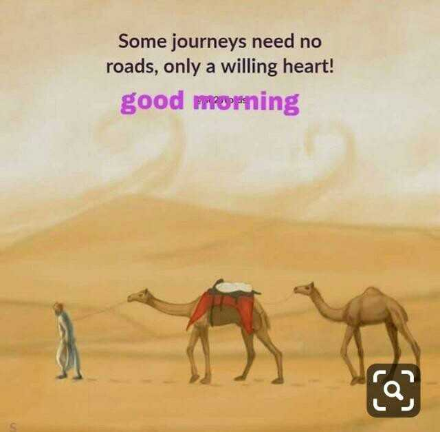 🌞Good Morning🌞 - Some journeys need no roads , only a willing heart ! good morning - ShareChat