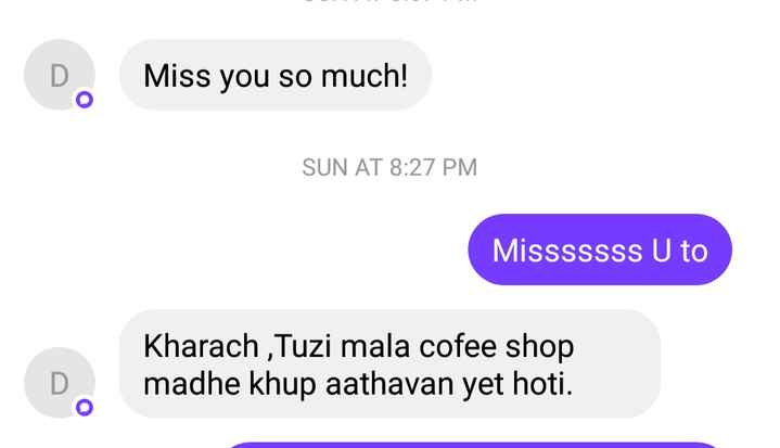 Harsh - Miss you so much ! SUN AT 8 : 27 PM Misssssss U to D . Kharach , Tuzi mala cofee shop madhe khup aathavan yet hoti . - ShareChat