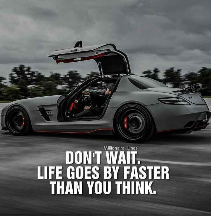 Motivation For Life - Millionaire _ Lines DON ' T WAIT . LIFE GOES BY FASTER THAN YOU THINK . - ShareChat