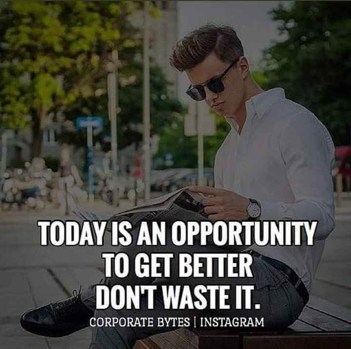 Successful Network Marketing - TODAY IS AN OPPORTUNITY TO GET BETTER DONT WASTE IT . CORPORATE BYTES | INSTAGRAM - ShareChat