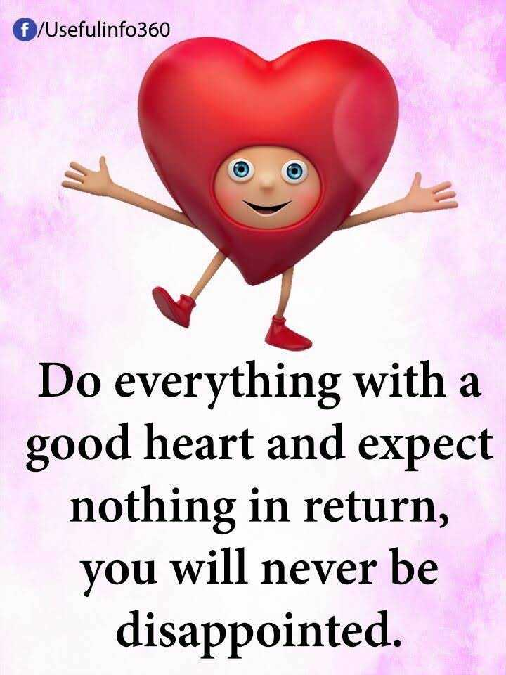 Thursday Thoughts - f / Usefulinfo360 Do everything with a good heart and expect nothing in return , you will never be disappointed . - ShareChat