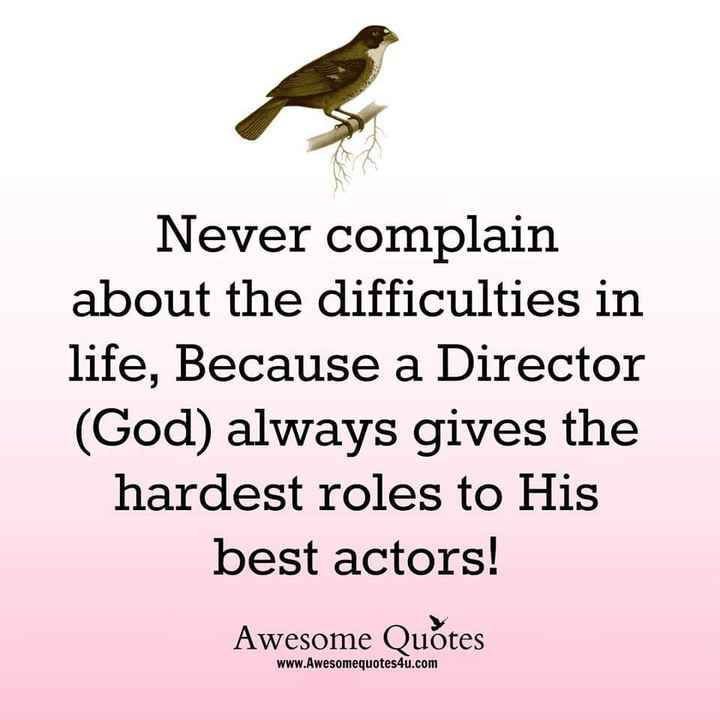 Thursday Thoughts - Never complain about the difficulties in life , Because a Director ( God ) always gives the hardest roles to His best actors ! Awesome Quotes tes esome www . Awesomequotes4u . com - ShareChat