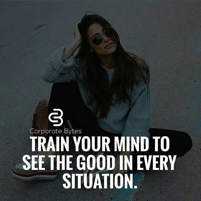 Tips of the Day - Corporate Bytes TRAIN YOUR MIND TO SEE THE GOOD IN EVERY SITUATION . - ShareChat