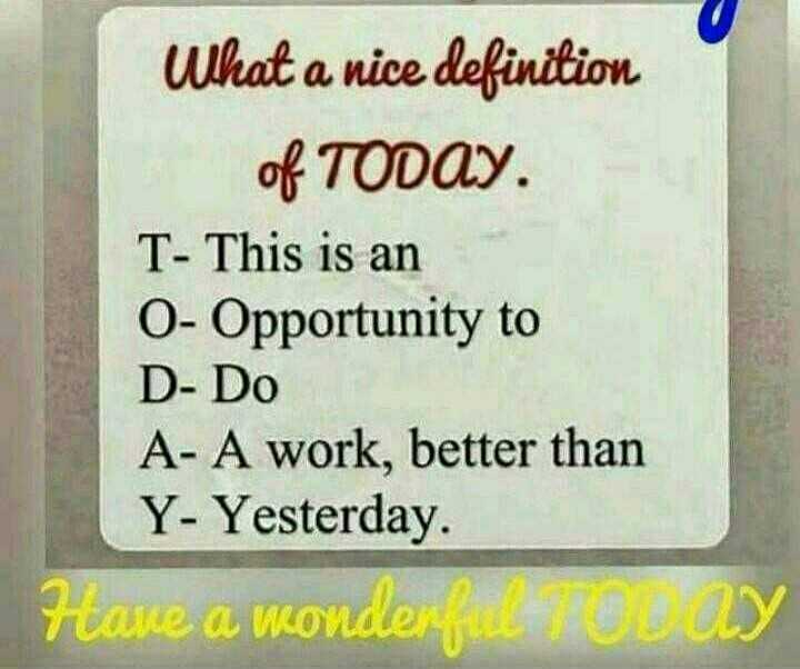 🌆 Typoഗ്രഫി - What a nice definition of TODAY . T - This is an 0 - Opportunity to D - Do A - A work , better than Y - Yesterday . Have a wonderful was AY - ShareChat