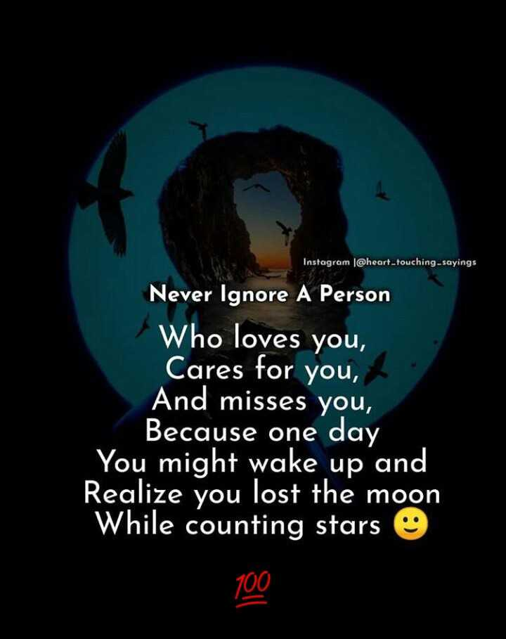 🎭Whatsapp status - Instagram @ heart - touching - sayings Never Ignore A Person Who loves you , Cares for you , And misses you , Because one day You might wake up and Realize you lost the moon While counting stars e - ShareChat