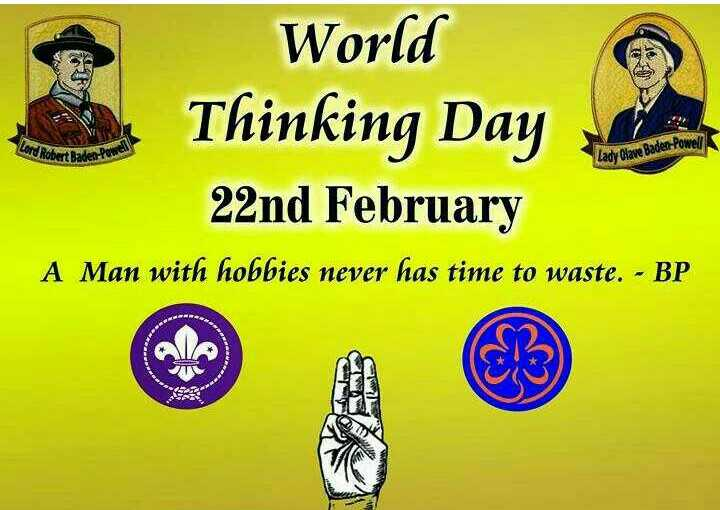 World Thinking Day - World Thinking Day 22nd February Lord Robert Baden Pow Lady Clave Baden - Powel A Man with hobbies never has time to waste . - BP UNLER - ShareChat