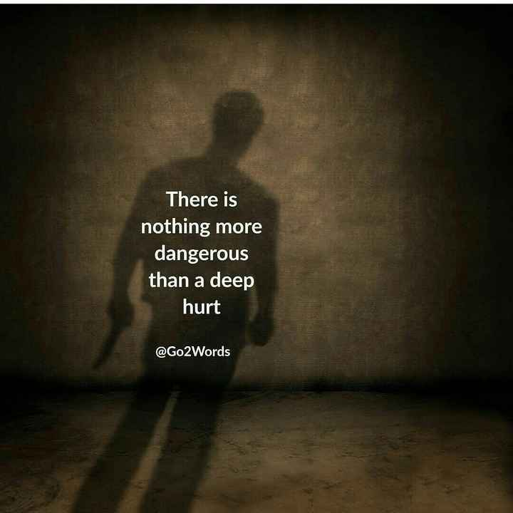 💔💔 - There is nothing more dangerous than a deep hurt @ Go2Words - ShareChat