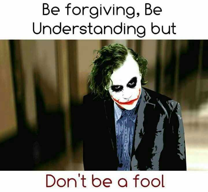 my thinking - Be forgiving , Be Understanding but Don ' t be a fool - ShareChat