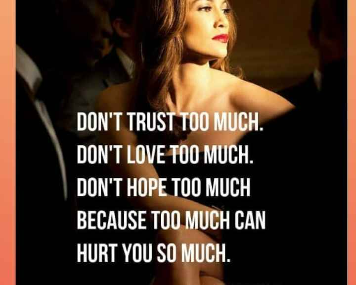 english thoughts - DON ' T TRUST TOO MUCH . DON ' T LOVE TOO MUCH . DON ' T HOPE TOO MUCH BECAUSE TOO MUCH CAN HURT YOU SO MUCH . - ShareChat