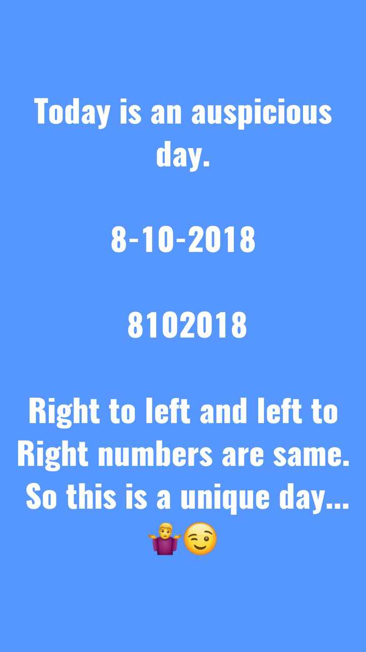 స్పెషల్ స్టేటస్ - Today is an auspicious day . 8 - 10 - 2018 8102018 Right to left and left to Right numbers are same . So this is a unique day . . . - ShareChat