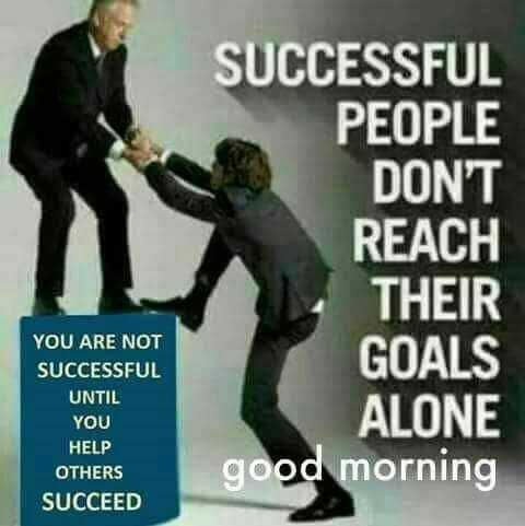 Thought of the Day - SUCCESSFUL PEOPLE DON ' T REACH THEIR GOALS ALONE good morning YOU ARE NOT UNTIL HELP OTHERS SUCCEED - ShareChat