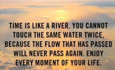 डियर जिंदगी - TIME IS LIKE A RIVER . YOU CANNOT TOUCH THE SAME WATER TWICE , BECAUSE THE FLOW THAT HAS PASSED WILL NEVER PASS AGAIN . ENJOY EVERY MOMENT OF YOUR LIFE . - ShareChat