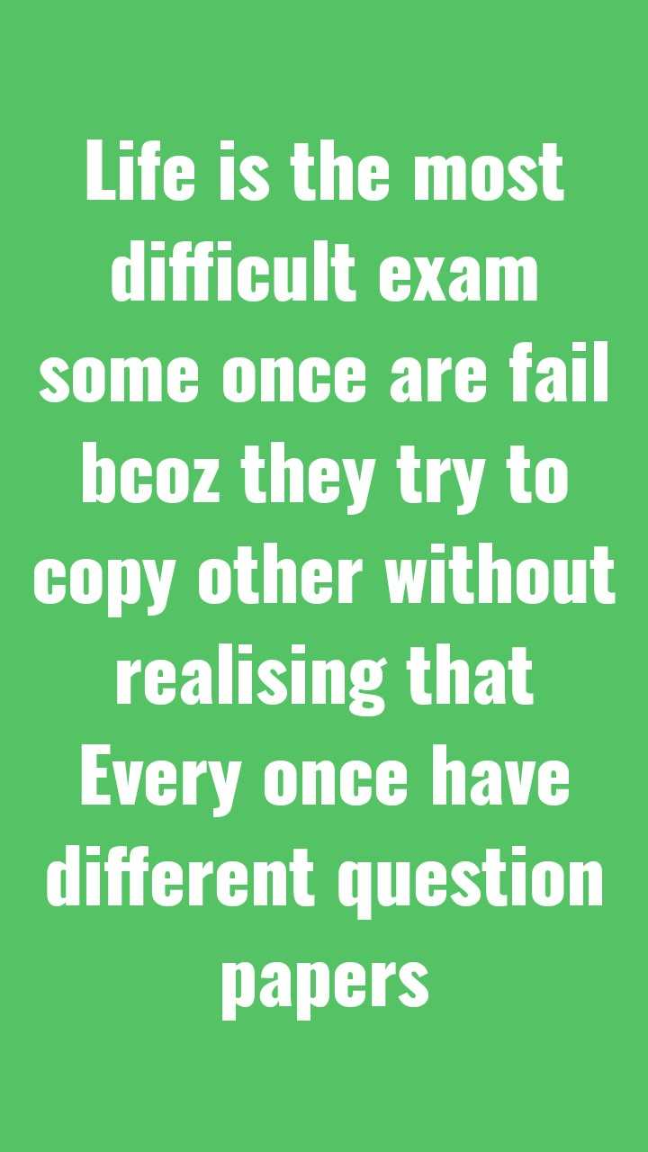 ಕಲೆ - Life is the most difficult exam some once are fail bcoz they try to copy other without realising that Every once have different question papers - ShareChat
