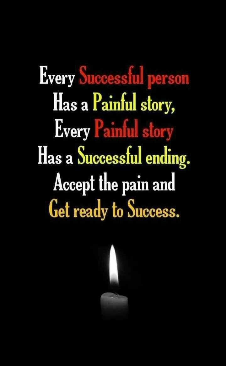 motivation - Every Successful person Has a Painful story , Every Painful story Has a Successful ending . Accept the pain and Get ready to Success . - ShareChat