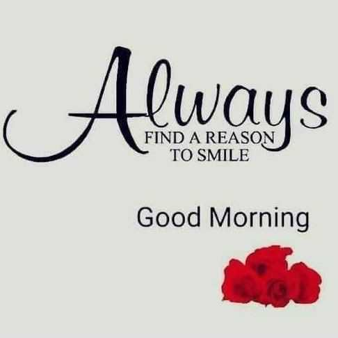 🌹Garden And Flowers - Always FIND A REASON TO SMILE Good Morning - ShareChat