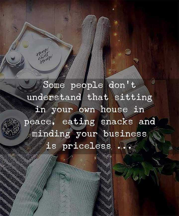 attitude status - Henta Cruce Home Some people don ' t understand that sitting in your own house in peace , eating snacks and minding your business is priceless - ShareChat