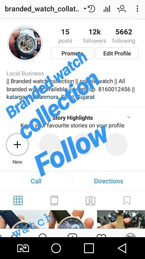 😢diku😢 - branded _ watch _ collat . . - dil to : 15 posts 12k followers 5662 following Promote Edit Profile Local Business     Branded watch collection   Colle watch     All branded wà availeble at up 8160012456     katargar Wianmora , tujarat watch Branean Story Highlights Kne y u favourite stories on your profile x Ćollection New Follow Directions D @ @ 0 0 0 0 - ShareChat