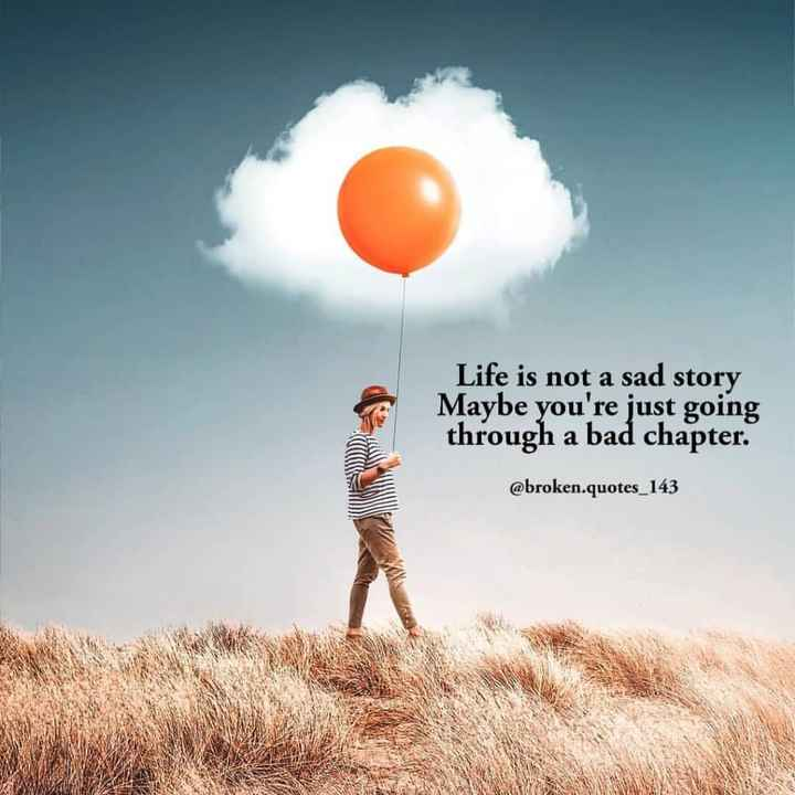 💭 എന്‍റെ ചിന്തകള്‍ - Life is not a sad story Maybe you ' re just going through a bad chapter . @ broken . quotes _ 143 - ShareChat