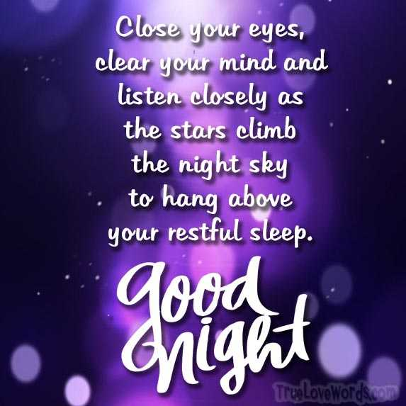 good night - Close your eyes , clear your mind and listen closely as the stars climb the night sky to hang above your restful sleep . qood fright TrueLoveWords . com - ShareChat