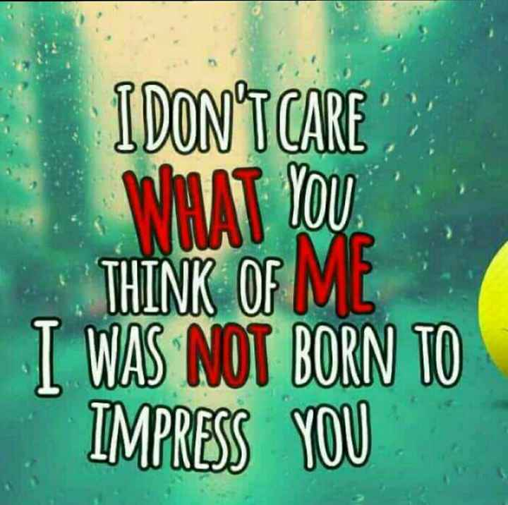 my life my style - IDONTORE WHAT YOU THINK OF ME I WAS NOT BORN TO IMPRESS YOU - ShareChat