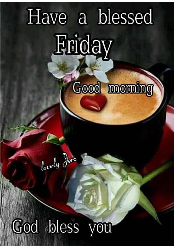 🌞Good Morning🌞 - Have a blessed Friday Good morning Lovely de God bless you - ShareChat