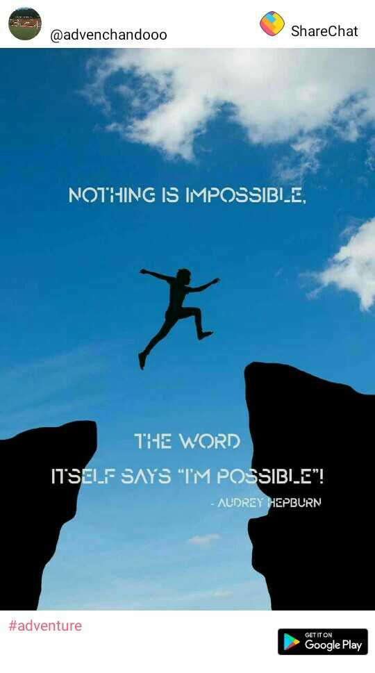 """मेरे विचार - @ advenchandooo ShareChat NOTHING IS IMPOSSIBLE , THE WORD ITSELF SAYS I ' M POSSIBILE """" ! - AUDREY HEPBURN # adventure GET IT ON Google Play - ShareChat"""