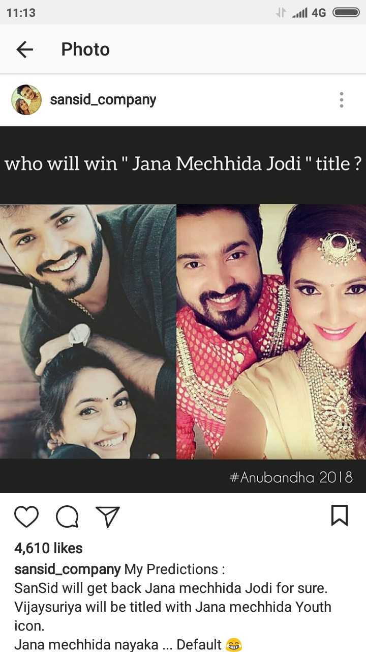 dimple star sansid - 11 : 13 all 4G O f Photo sansid _ company who will win Jana Mechhida Jodi title ? # Anubandha 2018 ♡ Q V 4 , 610 likes sansid _ company My Predictions : SanSid will get back Jana mechhida Jodi for sure . Vijaysuriya will be titled with Jana mechhida Youth icon . Jana mechhida nayaka . . . Default - ShareChat