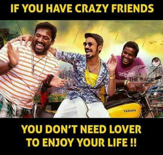 frienship - IF YOU HAVE CRAZY FRIENDS THE BACK BENCK YAMAMA DON ' T NEED LOVER TO ENJOY YOUR LIFE ! - ShareChat