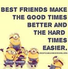 😍 - BEST FRIENDS MAKE THE GOOD TIMES BETTER AND THE HARD TIMES EASIER DESPICABLEME MINIONS . ORG fb . com / Minion Quote - ShareChat