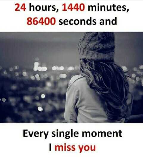 😢 Miss you - 24 hours , 1440 minutes , 86400 seconds and Every single moment I miss you - ShareChat