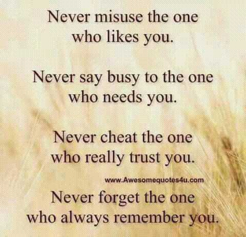 मन की बात - Never misuse the one who likes you . Never say busy to the one who needs you . Never cheat the one who really trust you . www . Awesomequotes4u . com Never forget the one who always remember you . - ShareChat