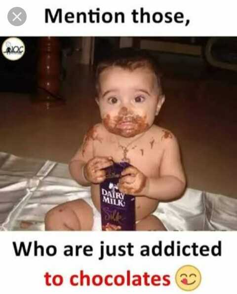 chocolate lover - Mention those , Who are just addicted to chocolates - ShareChat