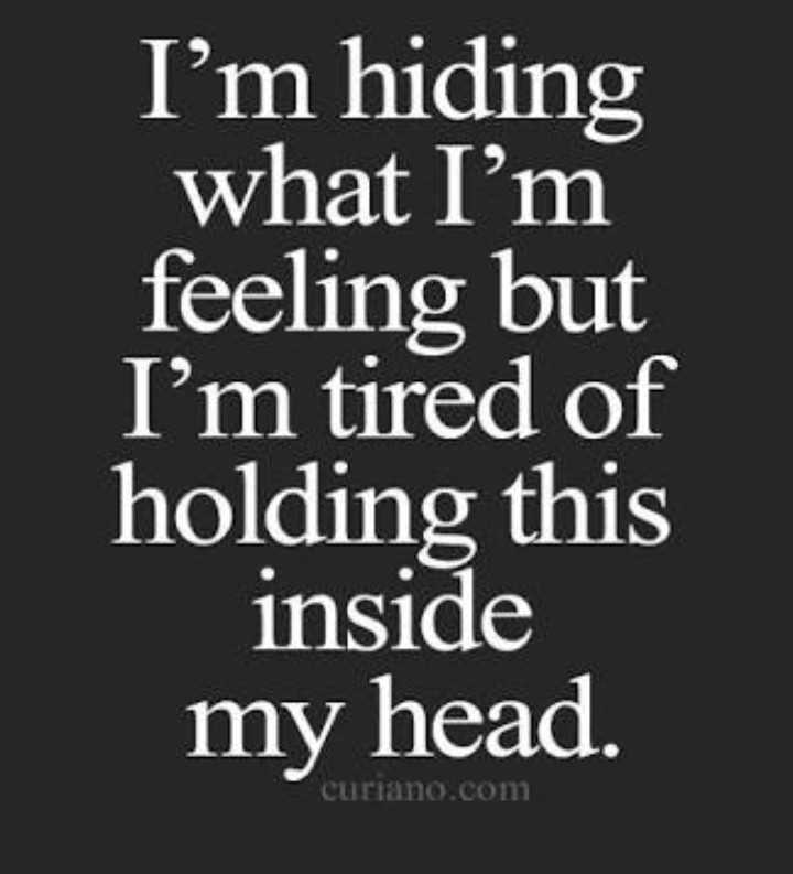 sad .. - I ' m hiding what I ' m feeling but I ' m tired of holding this inside my head . curiano . com - ShareChat