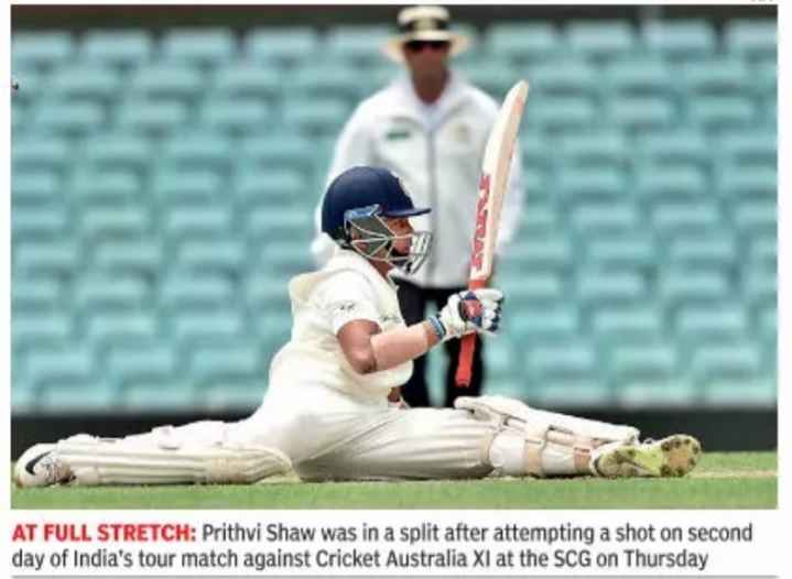 पृथ्वी शॉ - AT FULL STRETCH : Prithvi Shaw was in a split after attempting a shot on second day of India ' s tour match against Cricket Australia XI at the SCG on Thursday - ShareChat
