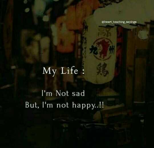 🔫 my life 🔫 - @ heart touching sayings My Life : 5 I ' m Not sad But , I ' m not happy . . ! ! - ShareChat