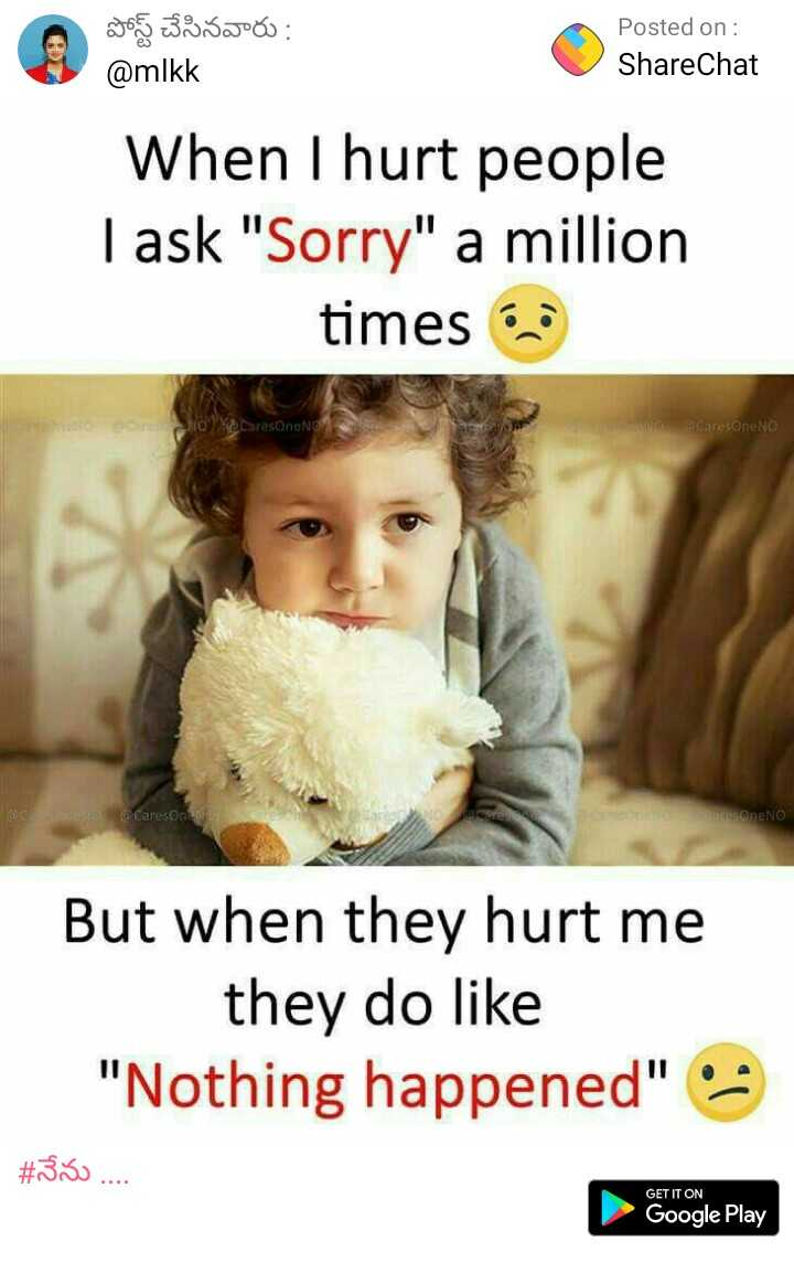 Nenu - Job 3330 : @ mlkk Posted on : ShareChat When I hurt people I ask Sorry a million times No CaresOneNo CarusOneNo OC HOTE Caresone DEDENO But when they hurt me they do like Nothing happened # 530 . . . . . GET IT ON Google Play - ShareChat