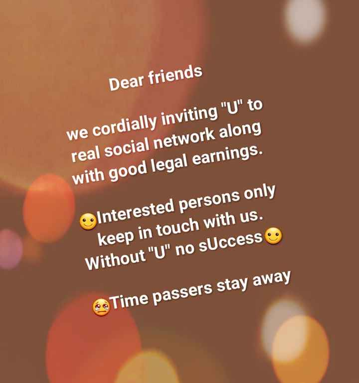UR FUTURE IN UR THOUGHTS - Dear friends We cordially inviting U to real social network along with good legal earnings . Interested persons only keep in touch with us . Without U no sUccess Time passers stay away - ShareChat