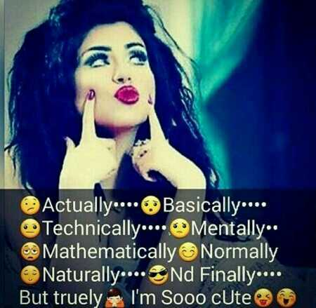 english quotes - Actually . . . . Basically . . . . Technically . . . . Mentally Mathematically Normally Naturally . . . Nd Finally . . . . But truely - I ' m Sooo cute - ShareChat