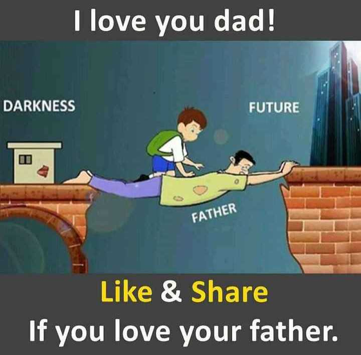 lyrics - I love you dad ! DARKNESS FUTURE FATHER Like & Share If you love your father . - ShareChat