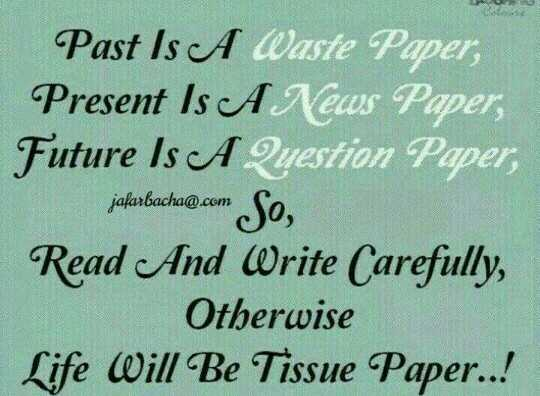 வாழ்க்கை 🌿🌿🌿 - Past Is A Waste Paper , Present Is A News Paper , Future Is A Question Paper , jafarbacha @ . com So , Read And Write Carefully , Otherwise Life Will Be Tissue Paper . . ! jafarbacha @ . com - ShareChat