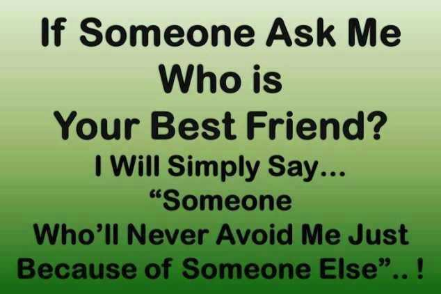 best friend - If Someone Ask Me Who is Your Best Friend ? I Will Simply Say . . . Someone Who ' ll Never Avoid Me Just Because of Someone Else . . ! - ShareChat