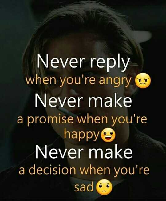 ✍️ જીવન કોટ્સ - Never reply when you ' re angry Never make a promise when you ' re happy Never make a decision when you ' re sad - ShareChat