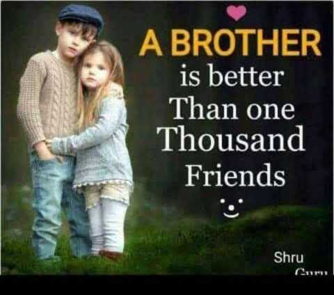 brother sister love - A BROTHER is better Than one Thousand Friends Shru Cum - ShareChat