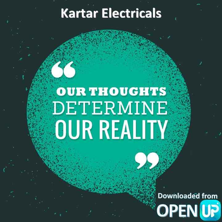 अच्छी सोच - Kartar Electricals OUR THOUGHTS DETERMINE OUR REALITY Downloaded from OPEN UP - ShareChat