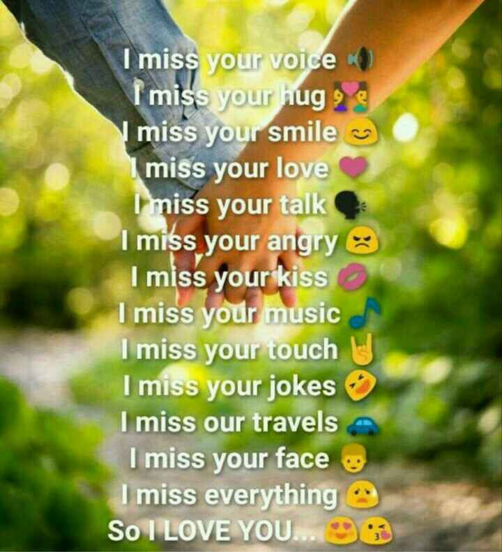 missing some one - I miss your voice I miss your hug 9 miss your smile I miss your love I miss your talk I miss your angry I miss your kiss I miss your music I miss your touch I miss your jokes I miss our travels A I miss your face I miss everything So I LOVE YOU . . . - ShareChat