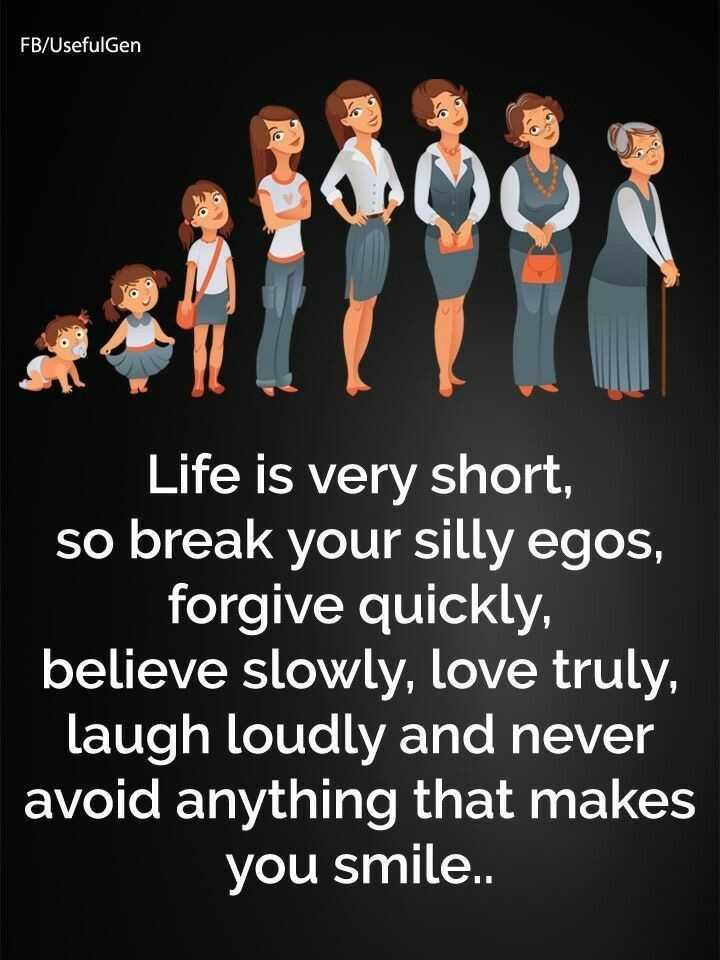 manukirti - FB / Usefulgen Life is very short , so break your silly egos , _ forgive quickly , believe slowly , love truly , laugh loudly and never avoid anything that makes you smile . . - ShareChat