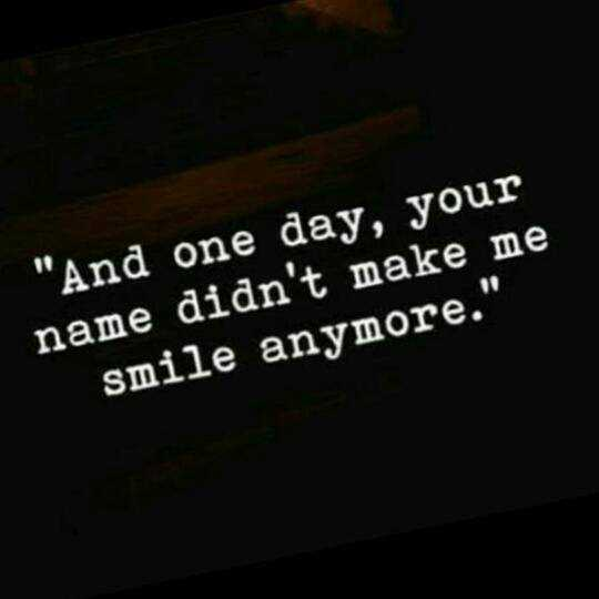 motivation - And one day , your name didn ' t make me smile anymore . - ShareChat
